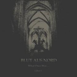 Blut Aus Nord - What Once Was